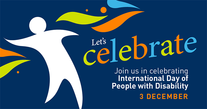 Let's celebrate. Join us in celebrating International Day of People ith Disability 3 December.