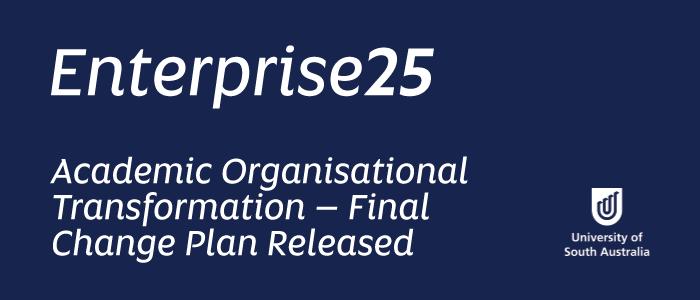 Enterprise25 Academic Organisational Transformation – Final Change Plan Released